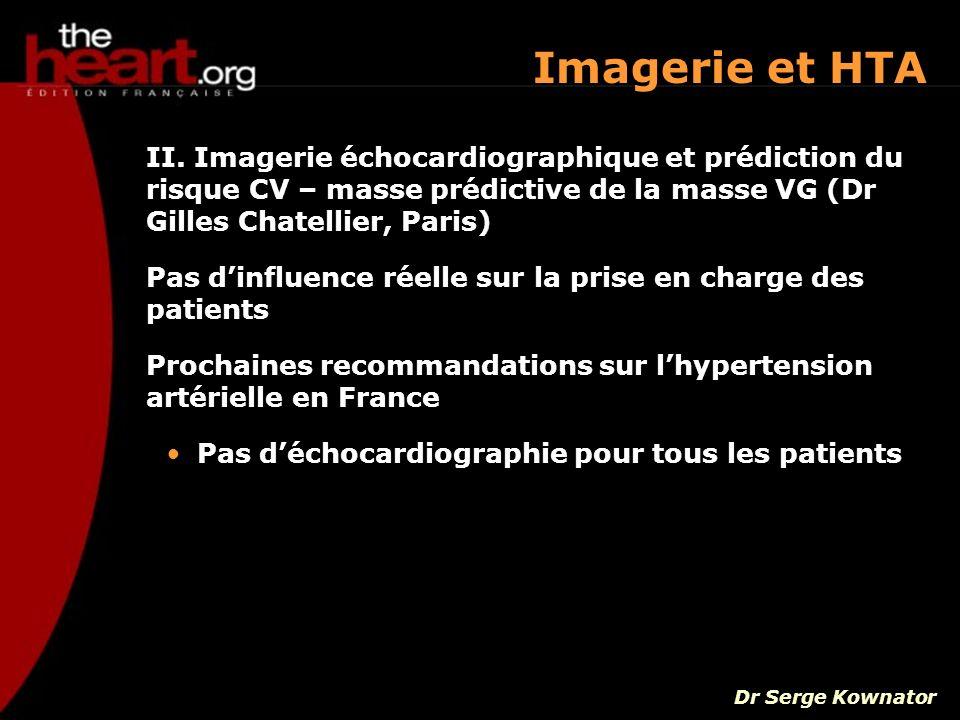 II. Imagerie échocardiographique et prédiction du risque CV – masse prédictive de la masse VG (Dr Gilles Chatellier, Paris) Pas dinfluence réelle sur