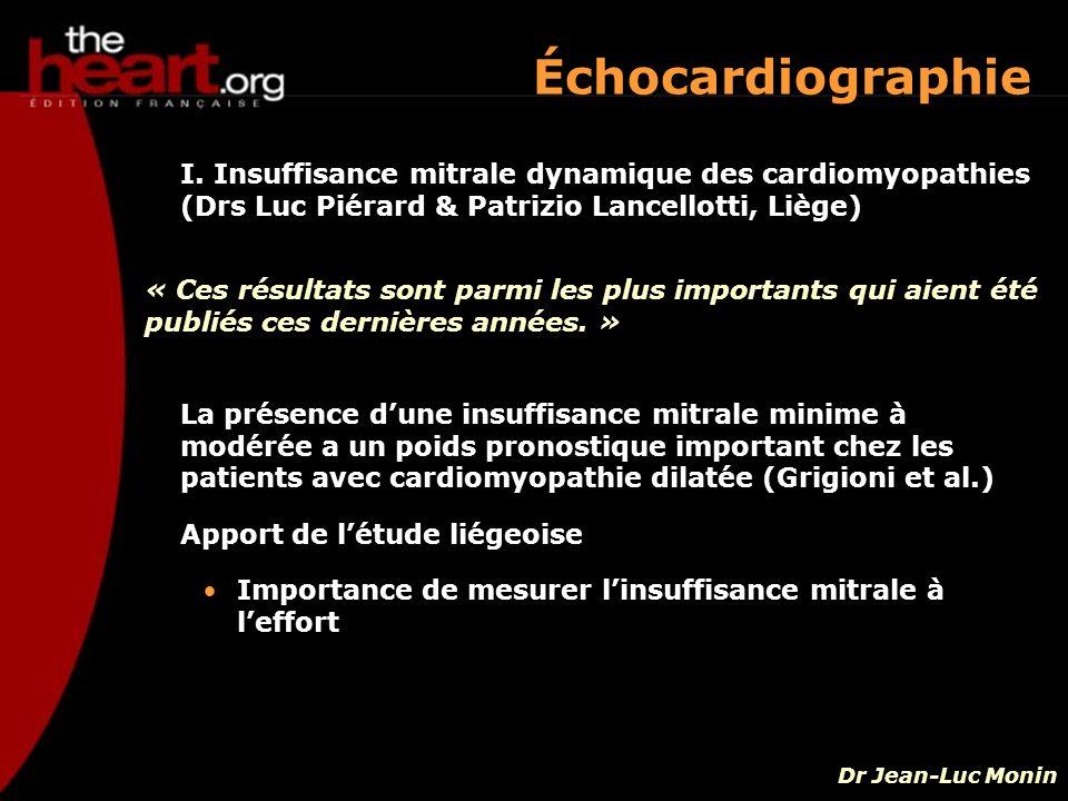 Échocardiographie I. Insuffisance mitrale dynamique des cardiomyopathies (Drs Luc Piérard & Patrizio Lancellotti, Liège) Dr Jean-Luc Monin « Ces résul