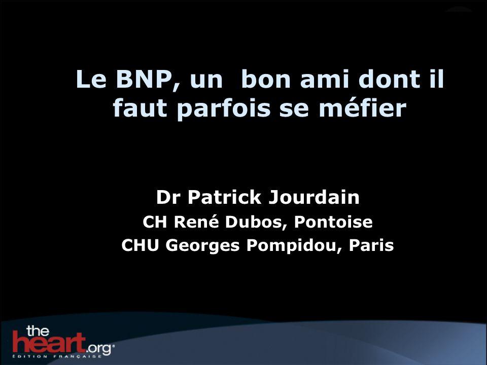 Le BNP, un bon ami dont il faut parfois se méfier Dr Patrick Jourdain CH René Dubos, Pontoise CHU Georges Pompidou, Paris