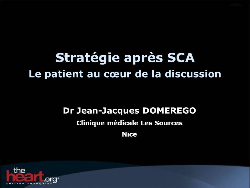 Stratégie après SCA Le patient au cœur de la discussion Dr Jean-Jacques DOMEREGO Clinique médicale Les Sources Nice