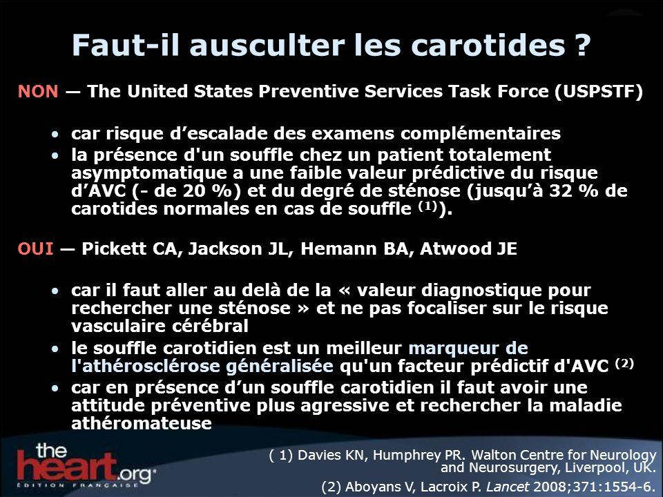 Faut-il ausculter les carotides ? NON The United States Preventive Services Task Force (USPSTF) car risque descalade des examens complémentaires la pr