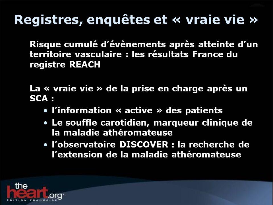 Registres, enquêtes et « vraie vie » Risque cumulé dévènements après atteinte dun territoire vasculaire : les résultats France du registre REACH La «