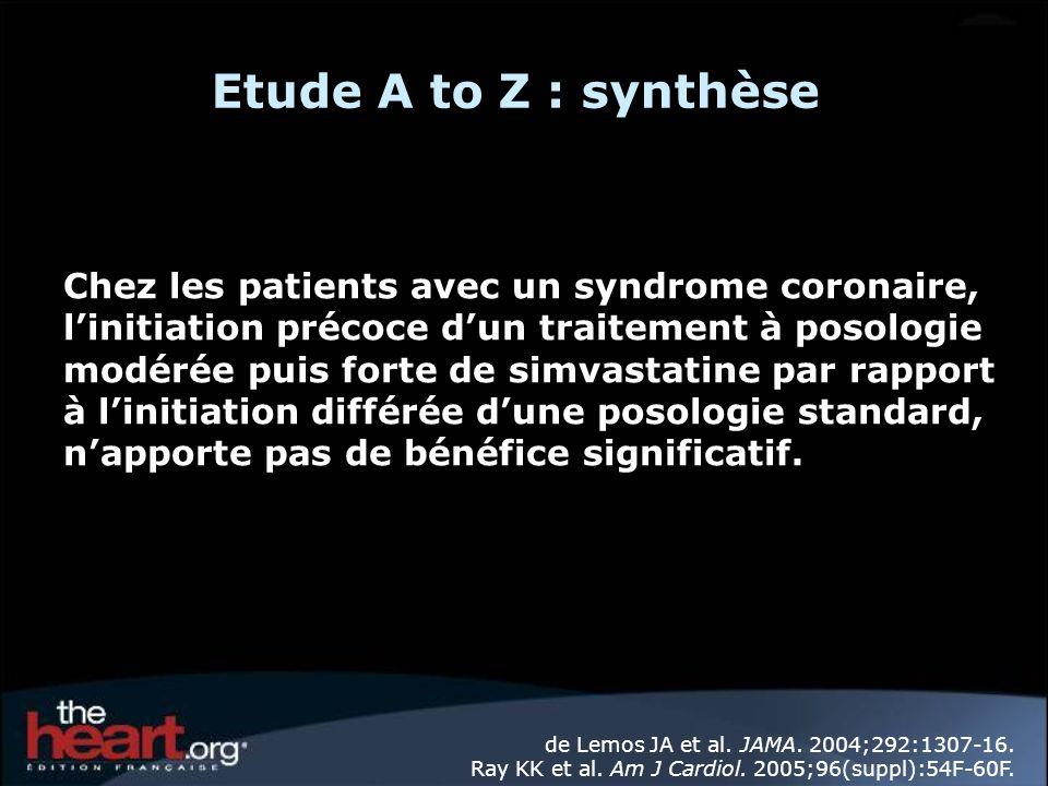 Etude A to Z : synthèse Chez les patients avec un syndrome coronaire, linitiation précoce dun traitement à posologie modérée puis forte de simvastatin