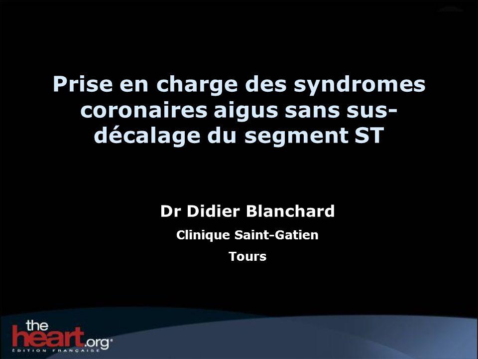 Prise en charge des syndromes coronaires aigus sans sus- décalage du segment ST Dr Didier Blanchard Clinique Saint-Gatien Tours