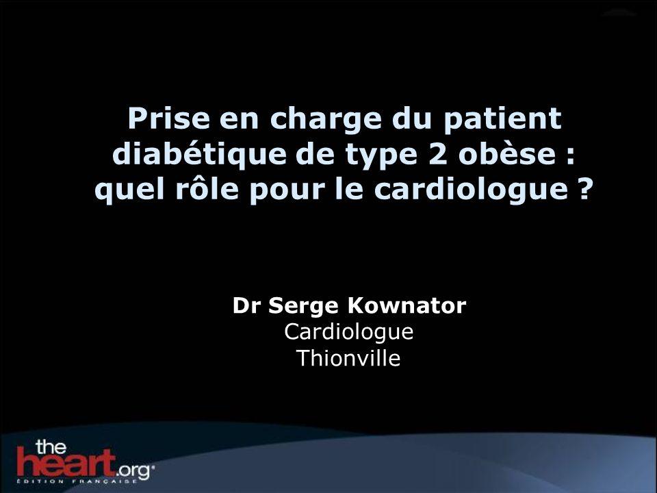 Prise en charge du patient diabétique de type 2 obèse : quel rôle pour le cardiologue ? Dr Serge Kownator Cardiologue Thionville