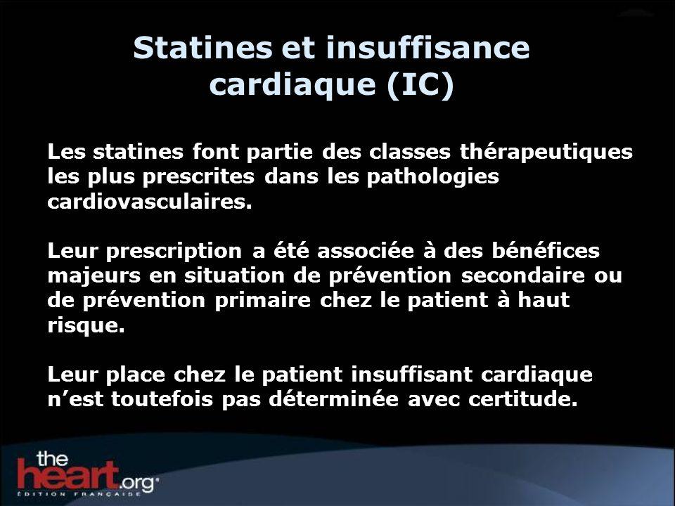 Statines et insuffisance cardiaque (IC) Les statines font partie des classes thérapeutiques les plus prescrites dans les pathologies cardiovasculaires