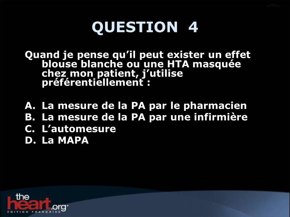 QUESTION 4 Quand je pense quil peut exister un effet blouse blanche ou une HTA masquée chez mon patient, jutilise préférentiellement : A.La mesure de