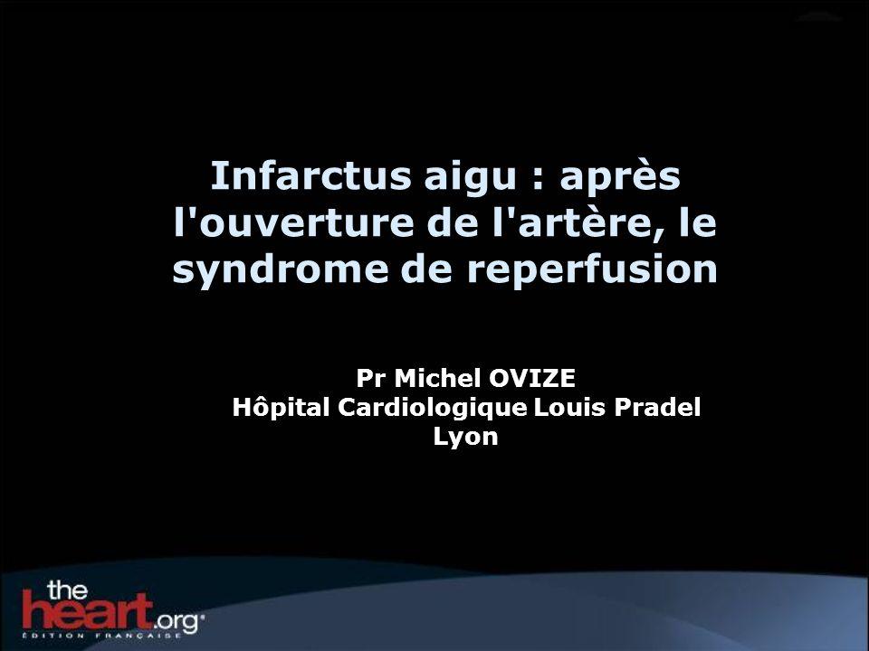 Infarctus aigu : après l ouverture de l artère, le syndrome de reperfusion Pr Michel OVIZE Hôpital Cardiologique Louis Pradel Lyon