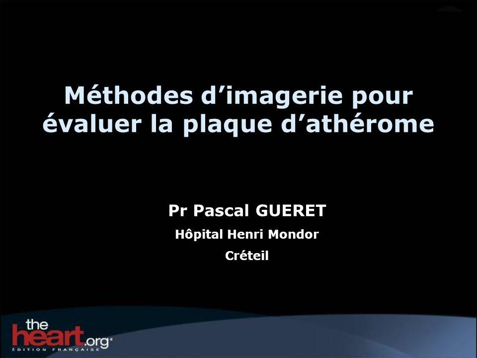 Méthodes dimagerie pour évaluer la plaque dathérome Pr Pascal GUERET Hôpital Henri Mondor Créteil