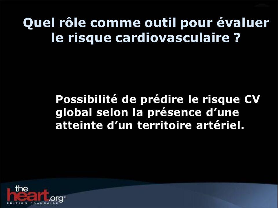 Quel rôle comme outil pour évaluer le risque cardiovasculaire ? Possibilité de prédire le risque CV global selon la présence dune atteinte dun territo