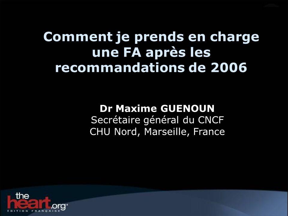 Comment je prends en charge une FA après les recommandations de 2006 Dr Maxime GUENOUN Secrétaire général du CNCF CHU Nord, Marseille, France