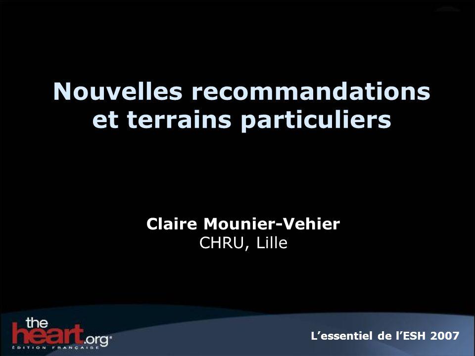 Nouvelles recommandations et terrains particuliers Claire Mounier-Vehier CHRU, Lille Lessentiel de lESH 2007
