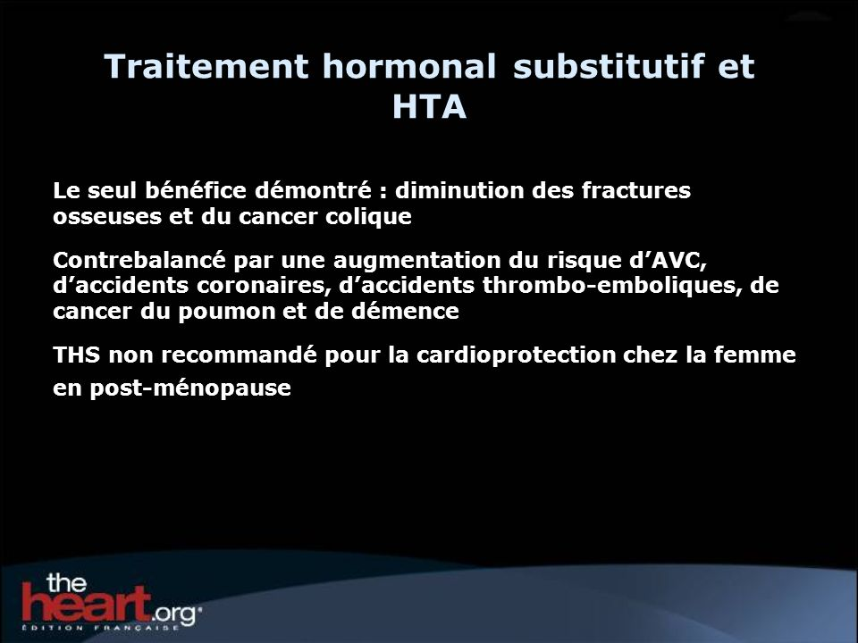 Traitement hormonal substitutif et HTA Le seul bénéfice démontré : diminution des fractures osseuses et du cancer colique Contrebalancé par une augmen