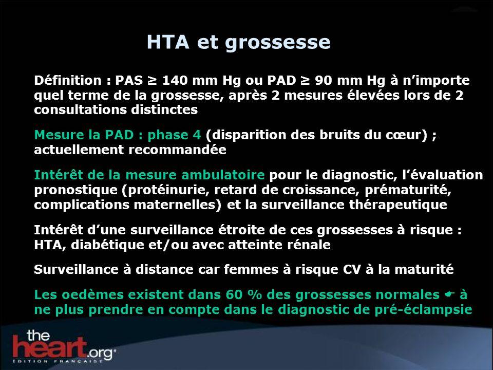 HTA et grossesse Définition : PAS 140 mm Hg ou PAD 90 mm Hg à nimporte quel terme de la grossesse, après 2 mesures élevées lors de 2 consultations dis