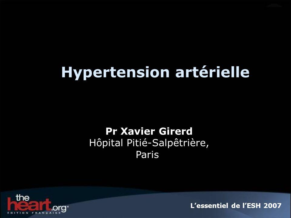 Hypertension artérielle Pr Xavier Girerd Hôpital Pitié-Salpêtrière, Paris Lessentiel de lESH 2007