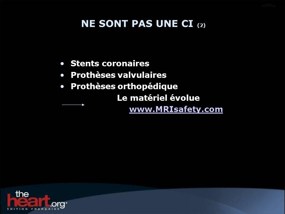 NE SONT PAS UNE CI (2) Stents coronaires Prothèses valvulaires Prothèses orthopédique Le matériel évolue www.MRIsafety.com