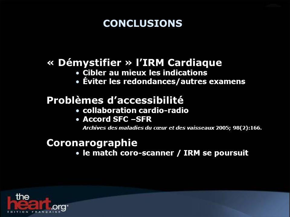CONCLUSIONS « Démystifier » lIRM Cardiaque Cibler au mieux les indications Éviter les redondances/autres examens Problèmes daccessibilité collaboratio