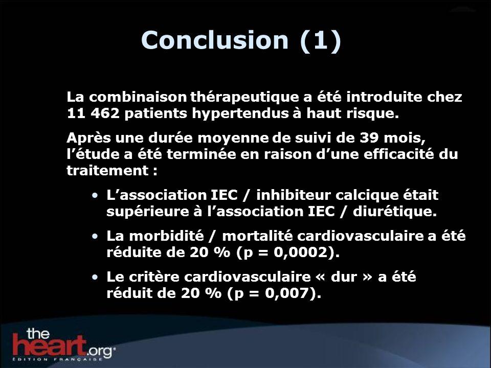 Conclusion (1) La combinaison thérapeutique a été introduite chez 11 462 patients hypertendus à haut risque. Après une durée moyenne de suivi de 39 mo