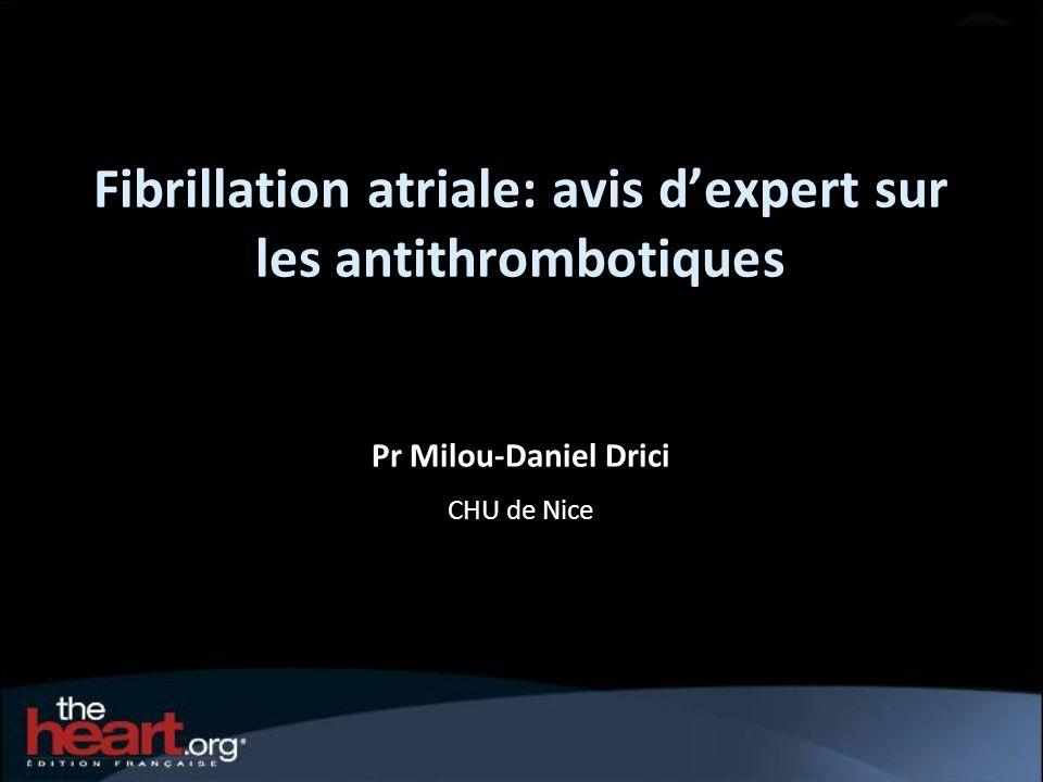 Pr Milou-Daniel Drici CHU de Nice Fibrillation atriale: avis dexpert sur les antithrombotiques