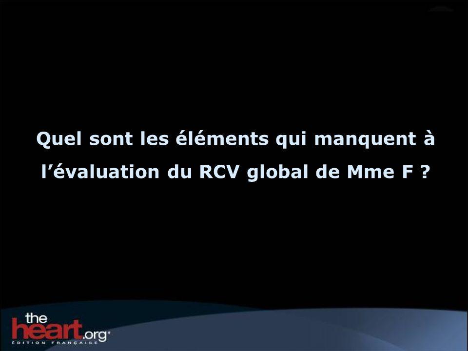 Quel sont les éléments qui manquent à lévaluation du RCV global de Mme F ?