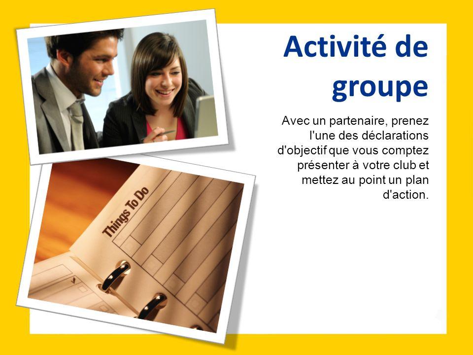Activité de groupe Avec un partenaire, prenez l'une des déclarations d'objectif que vous comptez présenter à votre club et mettez au point un plan d'a