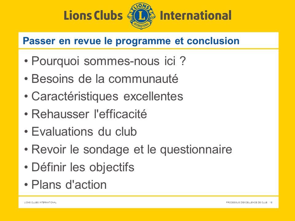 LIONS CLUBS INTERNATIONAL PROCESSUS D'EXCELLENCE DE CLUB 15 Passer en revue le programme et conclusion Pourquoi sommes-nous ici ? Besoins de la commun