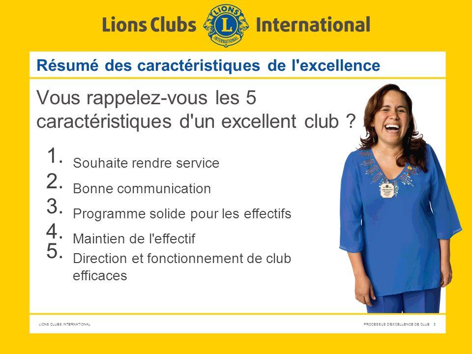 LIONS CLUBS INTERNATIONAL PROCESSUS D'EXCELLENCE DE CLUB 3 Résumé des caractéristiques de l'excellence Vous rappelez-vous les 5 caractéristiques d'un