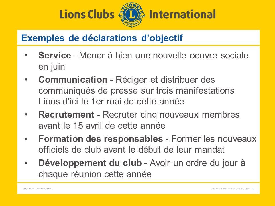 LIONS CLUBS INTERNATIONAL PROCESSUS D'EXCELLENCE DE CLUB 6 Exemples de déclarations dobjectif Service - Mener à bien une nouvelle oeuvre sociale en ju