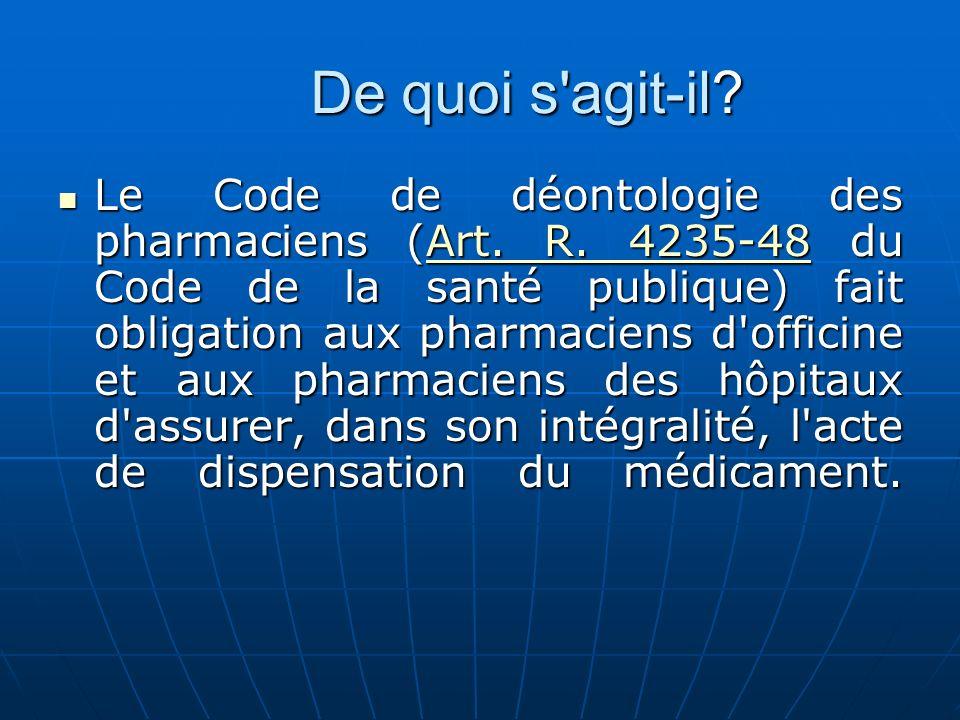 De quoi s'agit-il? Le Code de déontologie des pharmaciens (Art. R. 4235-48 du Code de la santé publique) fait obligation aux pharmaciens d'officine et