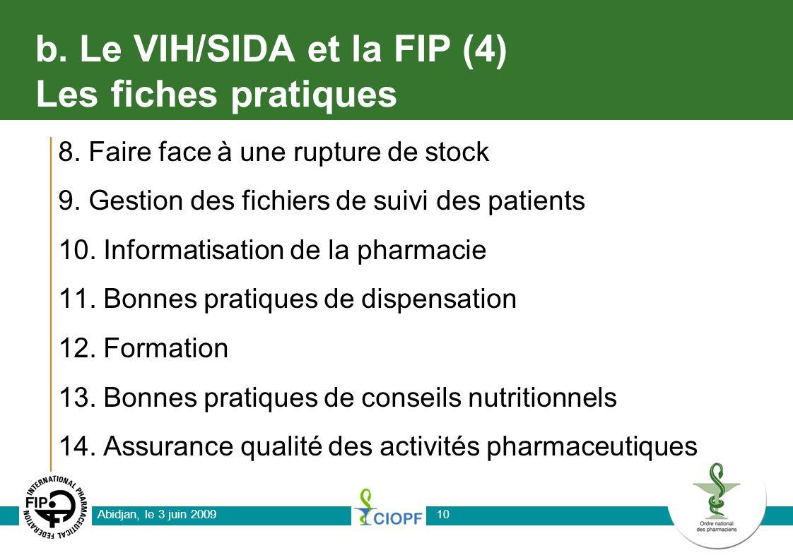 Abidjan, le 3 juin 2009 10 b. Le VIH/SIDA et la FIP (4) Les fiches pratiques 8. Faire face à une rupture de stock 9. Gestion des fichiers de suivi des