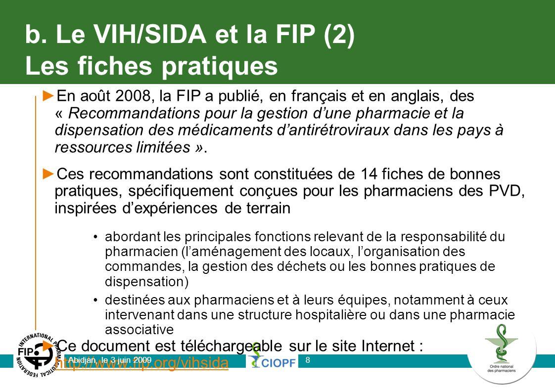 b. Le VIH/SIDA et la FIP (2) Les fiches pratiques En août 2008, la FIP a publié, en français et en anglais, des « Recommandations pour la gestion dune