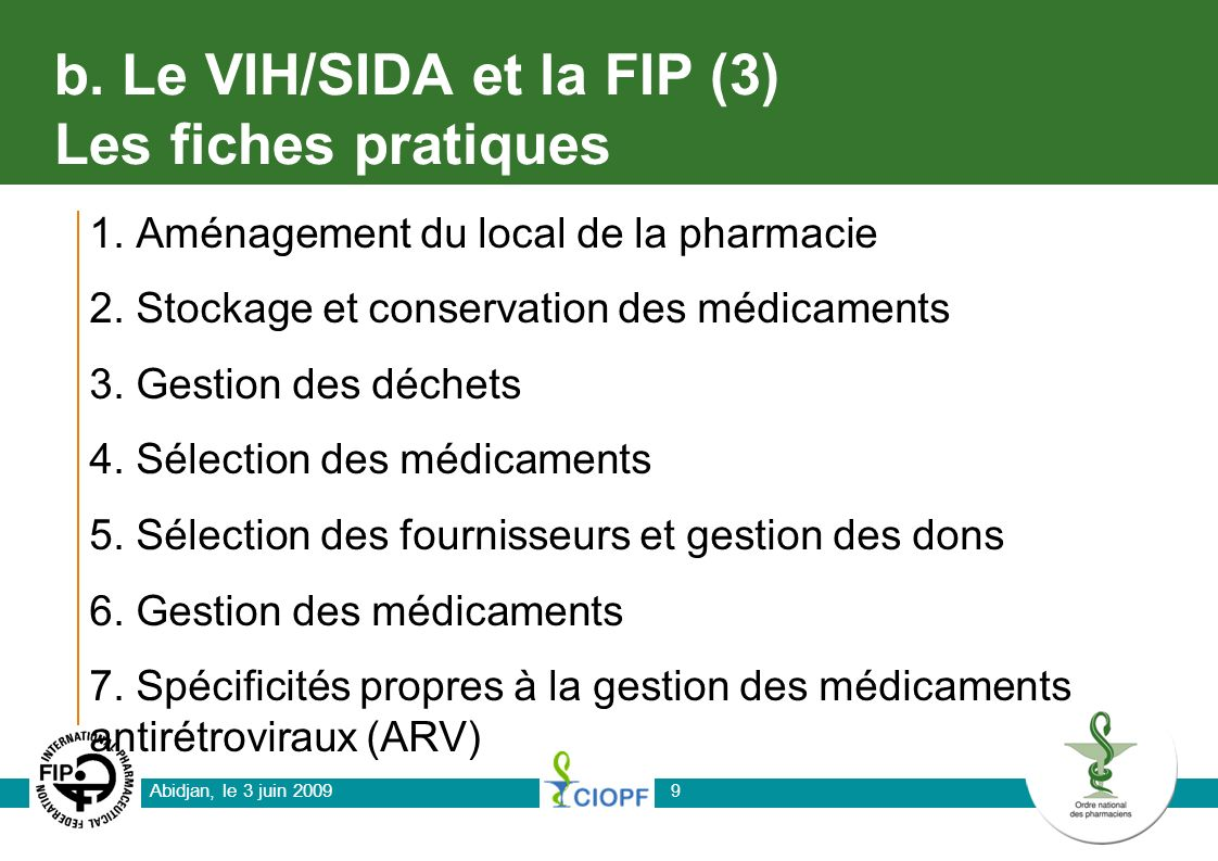 Abidjan, le 3 juin 2009 9 b. Le VIH/SIDA et la FIP (3) Les fiches pratiques 1. Aménagement du local de la pharmacie 2. Stockage et conservation des mé