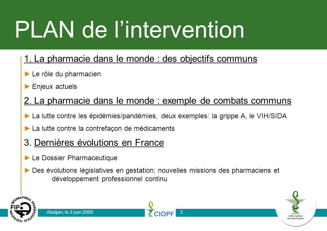 PLAN de lintervention 1. La pharmacie dans le monde : des objectifs communs Le rôle du pharmacien Enjeux actuels 2. La pharmacie dans le monde : exemp