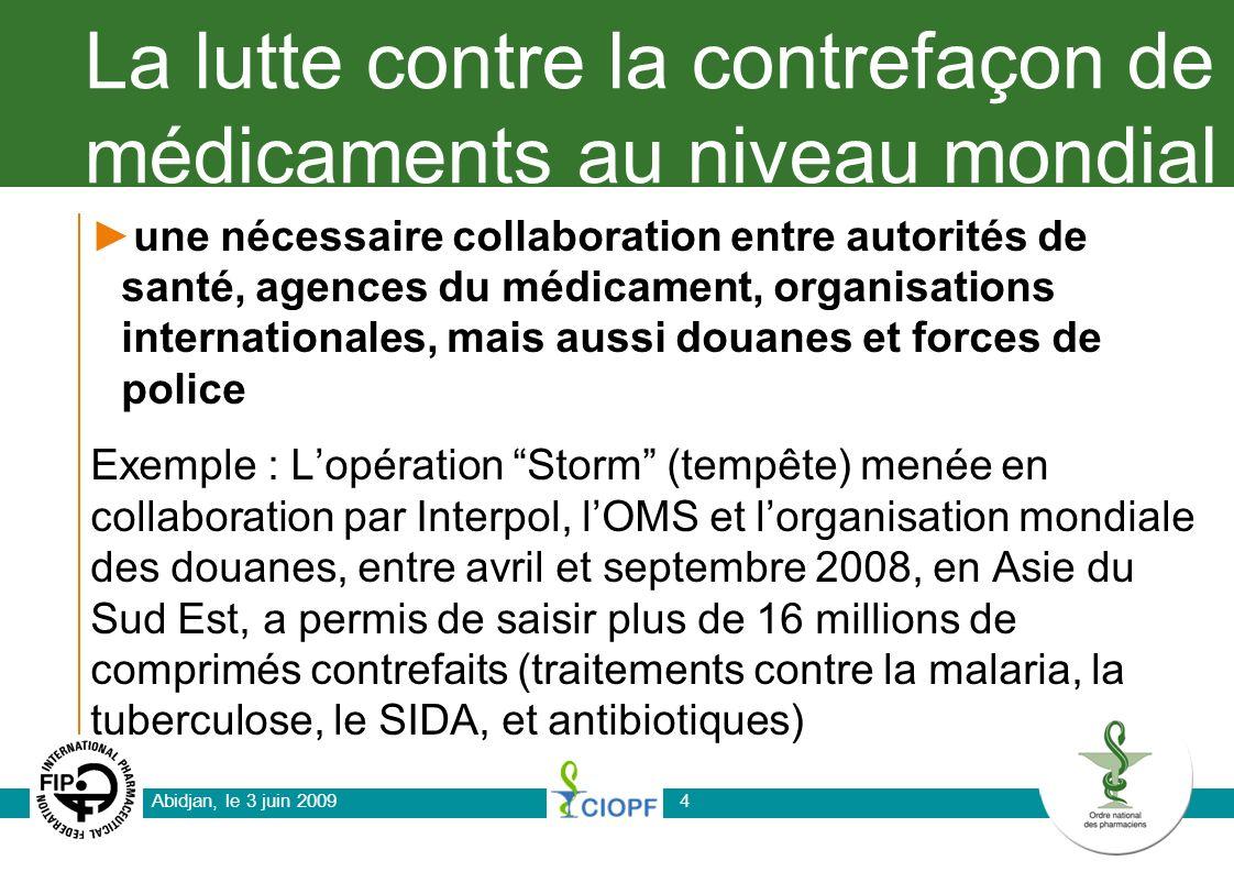 Abidjan, le 3 juin 20094 La lutte contre la contrefaçon de médicaments au niveau mondial une nécessaire collaboration entre autorités de santé, agence