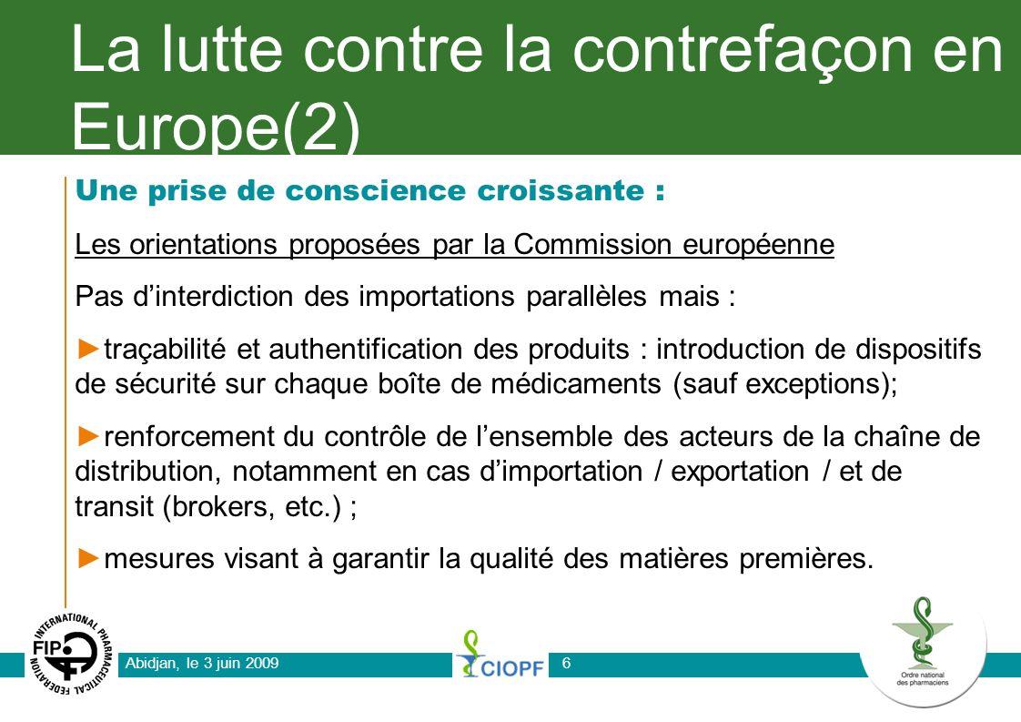 Abidjan, le 3 juin 20096 La lutte contre la contrefaçon en Europe(2) Une prise de conscience croissante : Les orientations proposées par la Commission