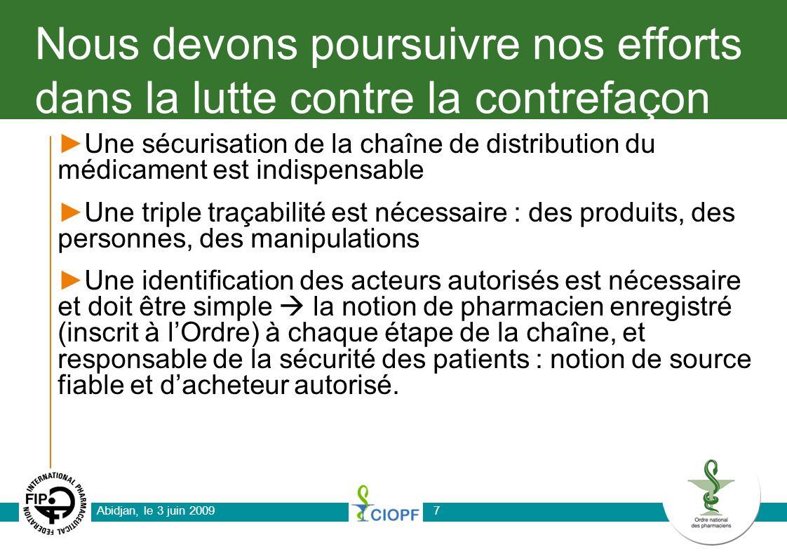 Abidjan, le 3 juin 20097 Nous devons poursuivre nos efforts dans la lutte contre la contrefaçon Une sécurisation de la chaîne de distribution du médic