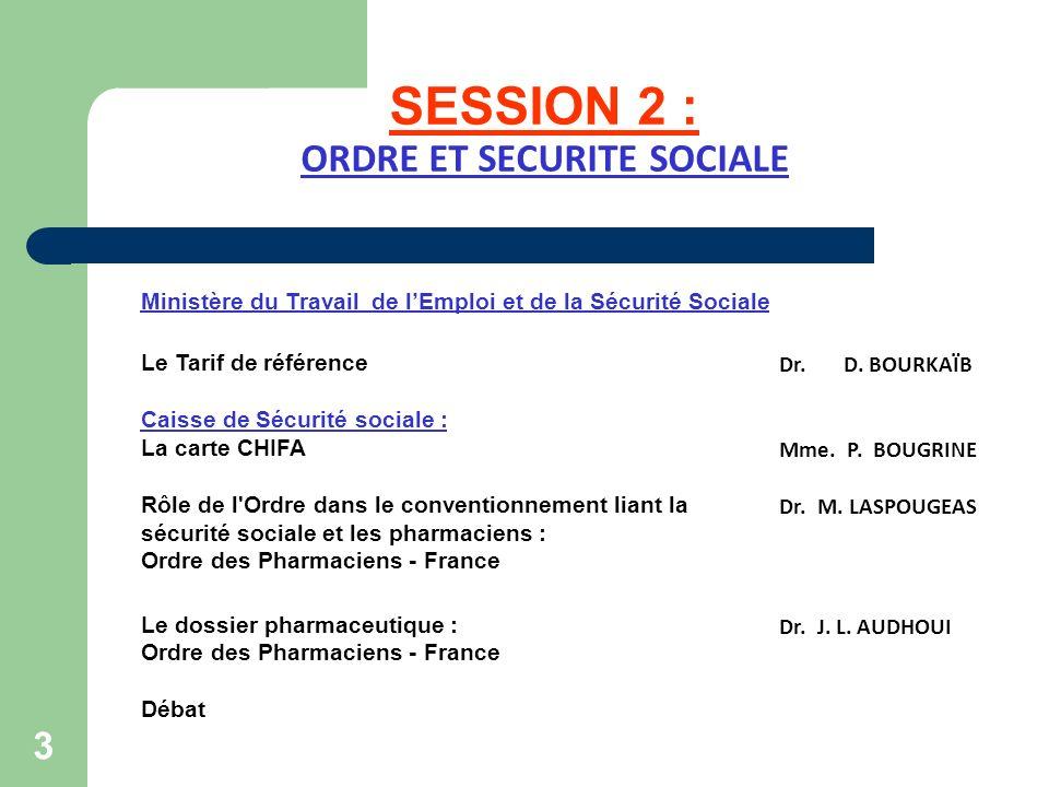 SESSION 2 : ORDRE ET SECURITE SOCIALE 3 Ministère du Travail de lEmploi et de la Sécurité Sociale Le Tarif de référence Dr. D. BOURKAÏB Caisse de Sécu