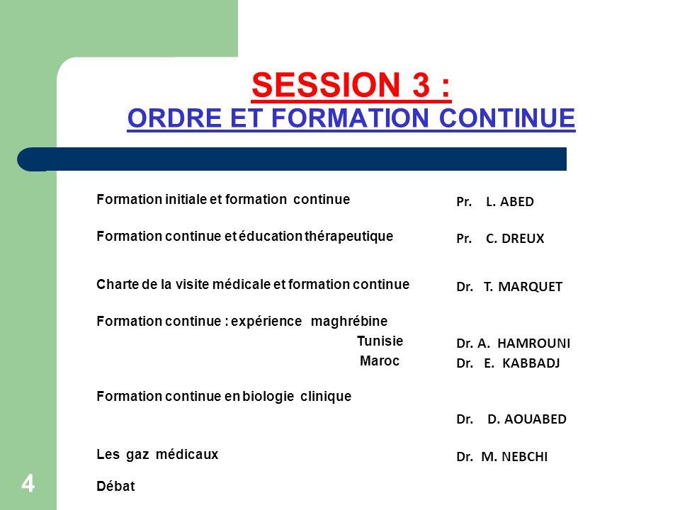 SESSION 3 : ORDRE ET FORMATION CONTINUE 4 Formation initiale et formation continue Pr. L. ABED Formation continue et éducation thérapeutique Pr. C. DR