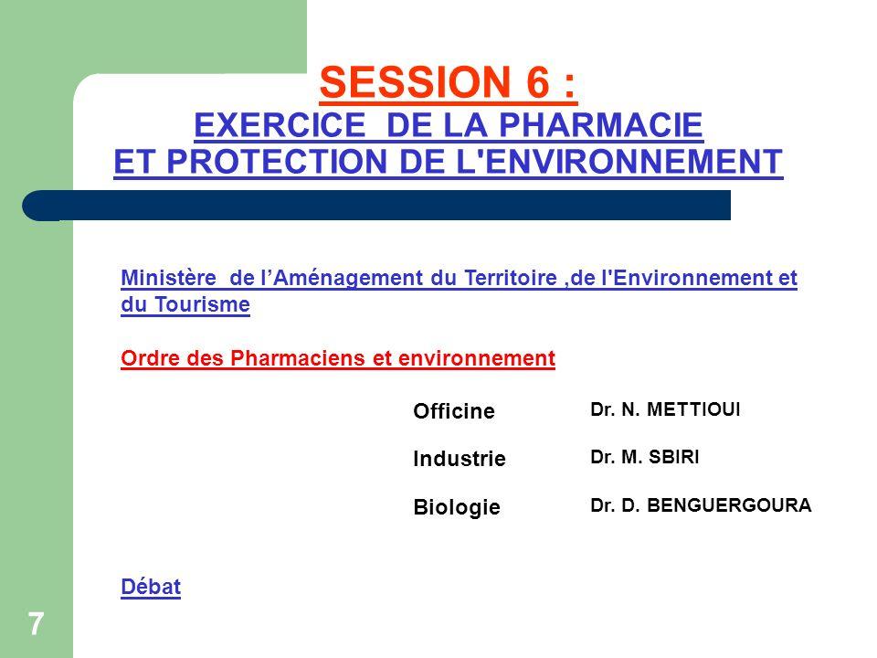 SESSION 6 : EXERCICE DE LA PHARMACIE ET PROTECTION DE L'ENVIRONNEMENT Ministère de lAménagement du Territoire,de l'Environnement et du Tourisme Ordre