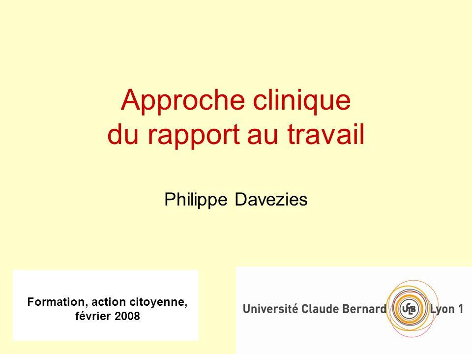 Formation, action citoyenne, février 2008 Approche clinique du rapport au travail Philippe Davezies