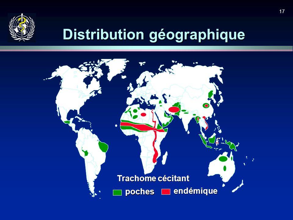 17 Distribution géographique Trachome cécitant endémique poches