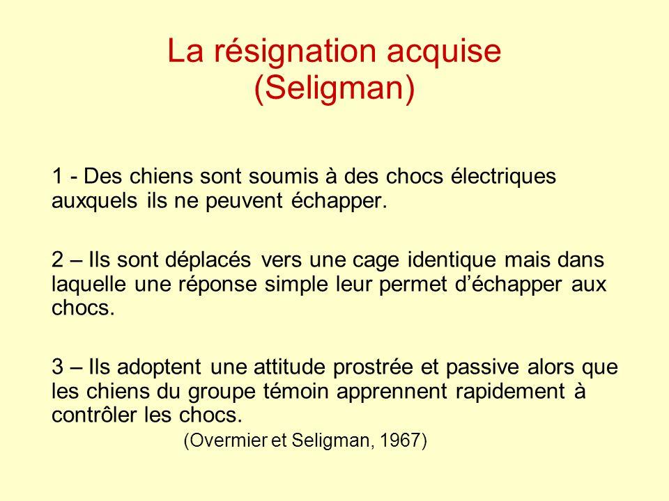 La résignation acquise (Seligman) 1 - Des chiens sont soumis à des chocs électriques auxquels ils ne peuvent échapper. 2 – Ils sont déplacés vers une