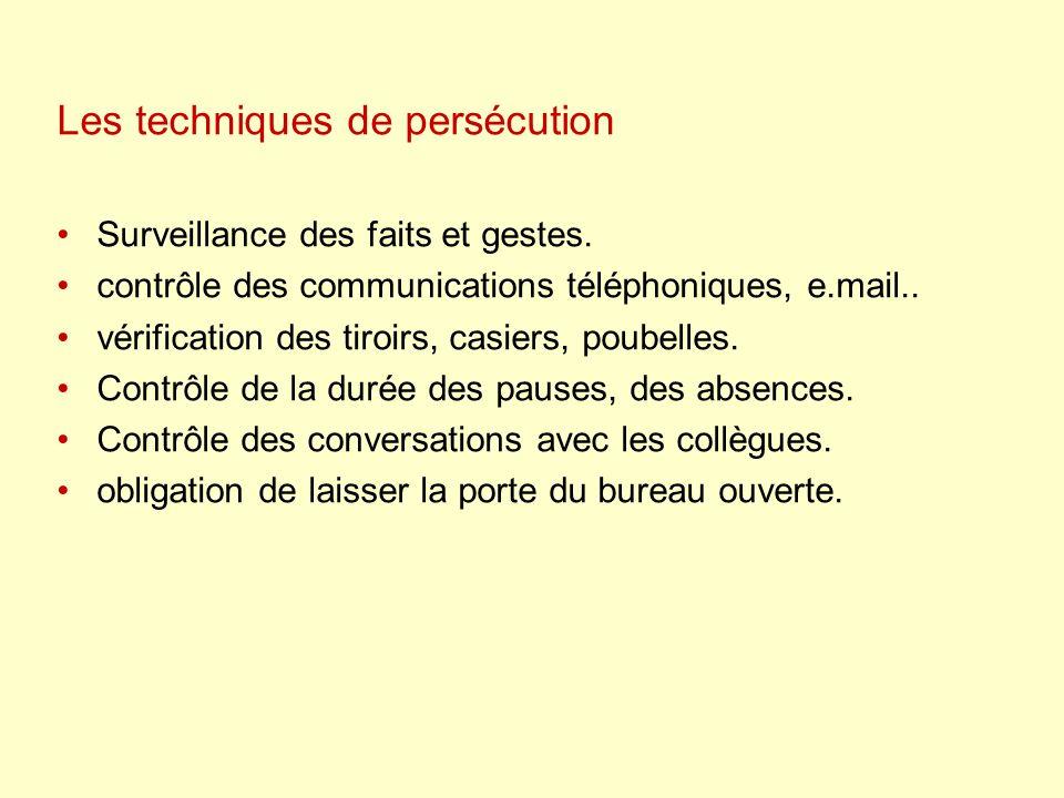 Les techniques de persécution Surveillance des faits et gestes. contrôle des communications téléphoniques, e.mail.. vérification des tiroirs, casiers,
