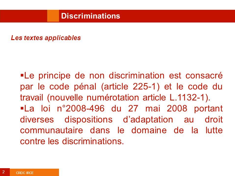 ANPE CRDC IRCE 2 Les textes applicables Le principe de non discrimination est consacré par le code pénal (article 225-1) et le code du travail (nouvel