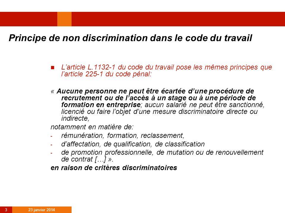 23 janvier 2014 3 Principe de non discrimination dans le code du travail Larticle L.1132-1 du code du travail pose les mêmes principes que larticle 22
