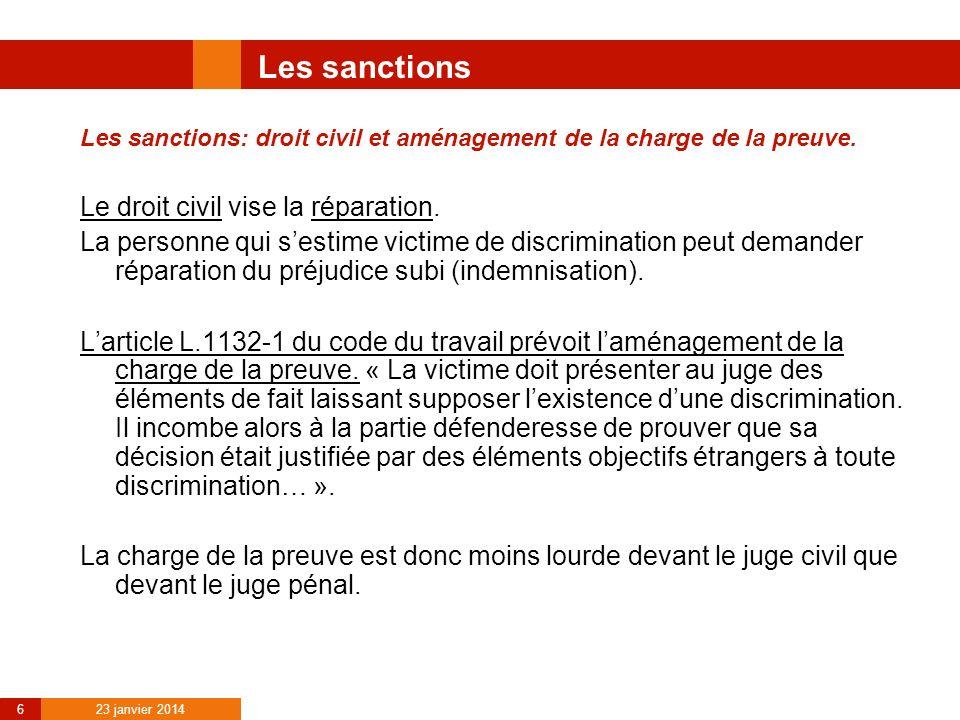 23 janvier 2014 6 Les sanctions Les sanctions: droit civil et aménagement de la charge de la preuve. Le droit civil vise la réparation. La personne qu