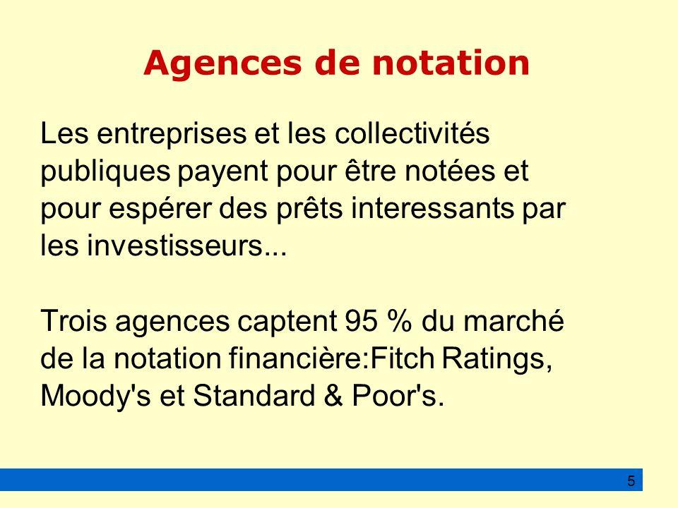 Agences de notation Les entreprises et les collectivités publiques payent pour être notées et pour espérer des prêts interessants par les investisseurs...