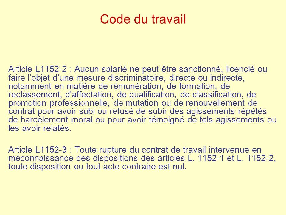 Code du travail Article L1152-2 : Aucun salarié ne peut être sanctionné, licencié ou faire l'objet d'une mesure discriminatoire, directe ou indirecte,