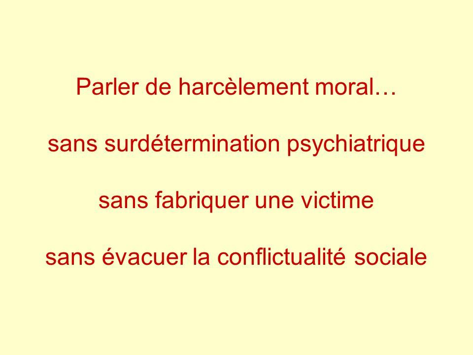 Parler de harcèlement moral… sans surdétermination psychiatrique sans fabriquer une victime sans évacuer la conflictualité sociale