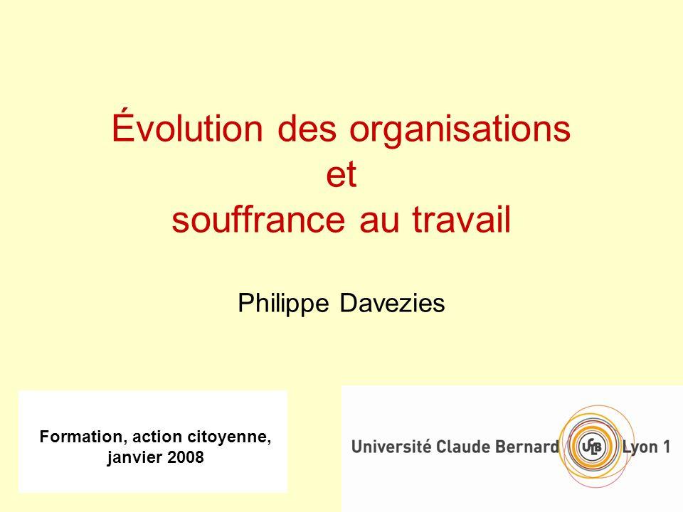 Formation, action citoyenne, janvier 2008 Évolution des organisations et souffrance au travail Philippe Davezies